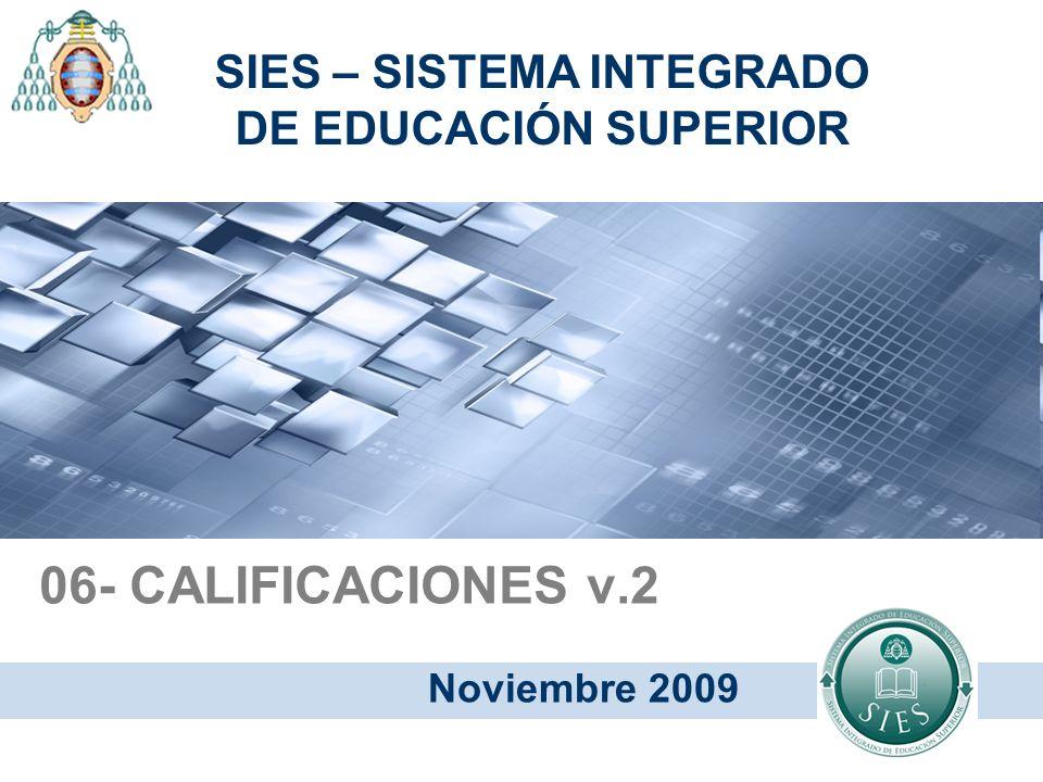 06- CALIFICACIONES v.2 Noviembre 2009 SIES – SISTEMA INTEGRADO DE EDUCACIÓN SUPERIOR