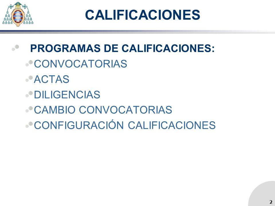 CALIFICACIONES PROGRAMAS DE CALIFICACIONES: CONVOCATORIAS ACTAS DILIGENCIAS CAMBIO CONVOCATORIAS CONFIGURACIÓN CALIFICACIONES 2