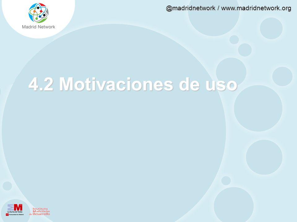@madridnetwork / www.madridnetwork.org 4.2 Motivaciones de uso