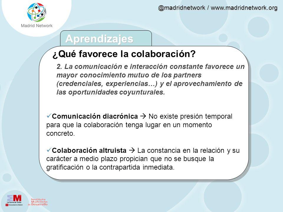 @madridnetwork / www.madridnetwork.org 2. La comunicación e interacción constante favorece un mayor conocimiento mutuo de los partners (credenciales,