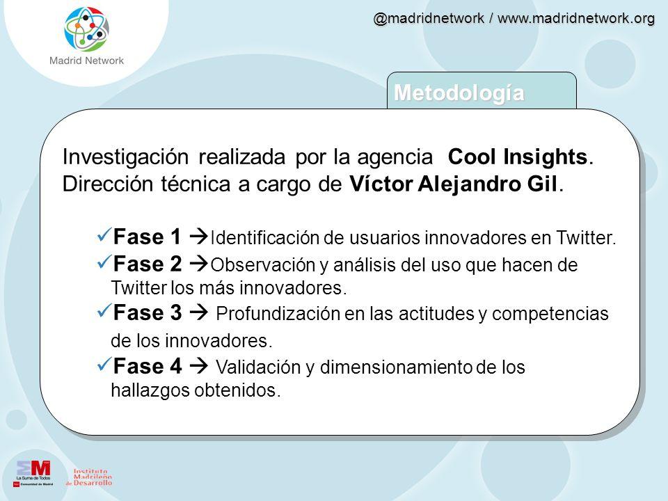@madridnetwork / www.madridnetwork.org Investigación realizada por la agencia Cool Insights. Dirección técnica a cargo de Víctor Alejandro Gil. Fase 1