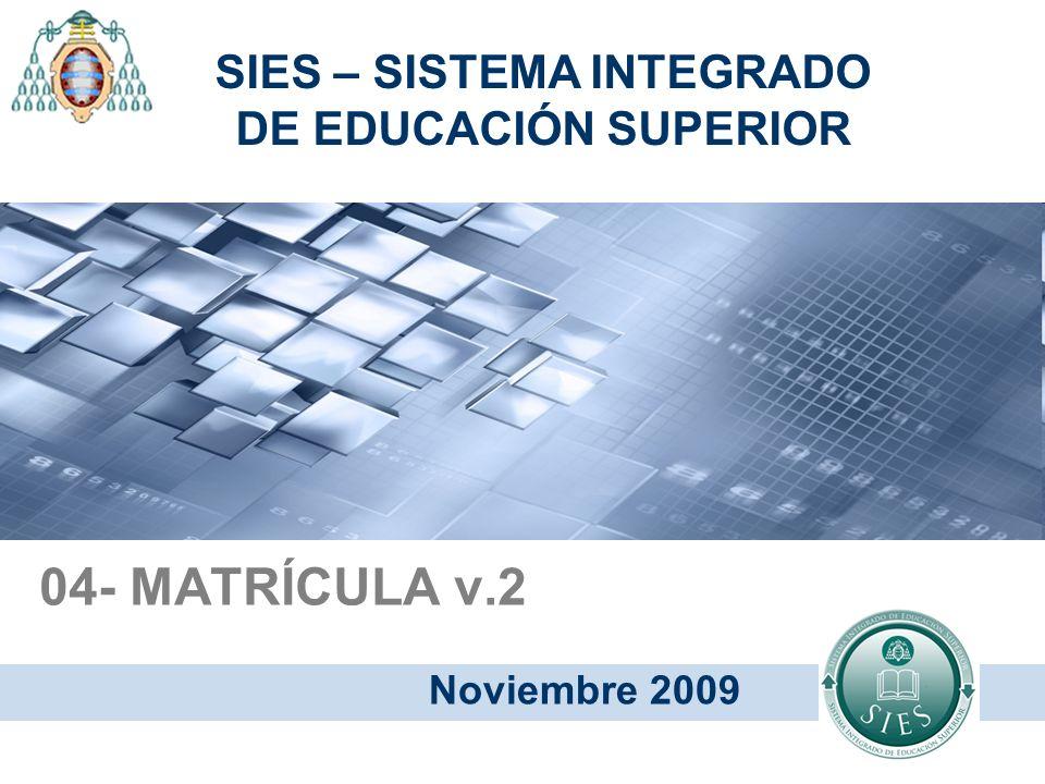 04- MATRÍCULA v.2 Noviembre 2009 SIES – SISTEMA INTEGRADO DE EDUCACIÓN SUPERIOR
