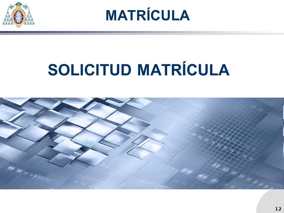MATRÍCULA SOLICITUD MATRÍCULA 12
