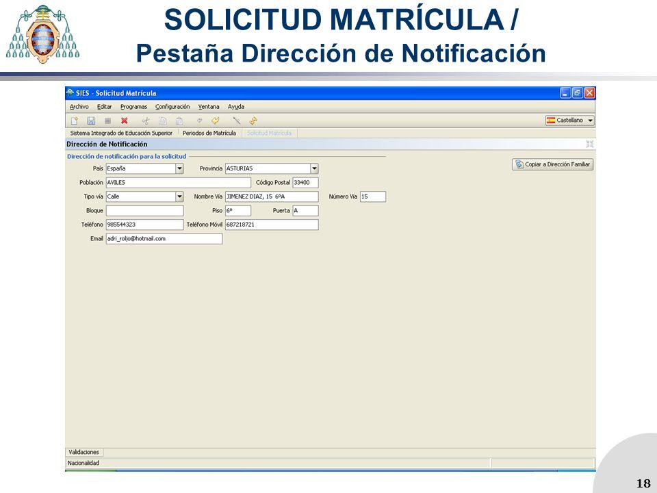 SOLICITUD MATRÍCULA / Pestaña Dirección de Notificación 18