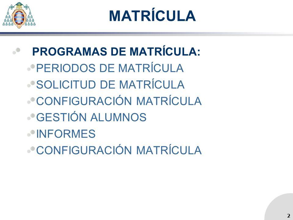 MATRÍCULA PROGRAMAS DE MATRÍCULA: PERIODOS DE MATRÍCULA SOLICITUD DE MATRÍCULA CONFIGURACIÓN MATRÍCULA GESTIÓN ALUMNOS INFORMES CONFIGURACIÓN MATRÍCUL