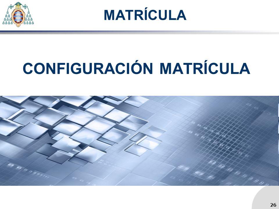 MATRÍCULA CONFIGURACIÓN MATRÍCULA 26