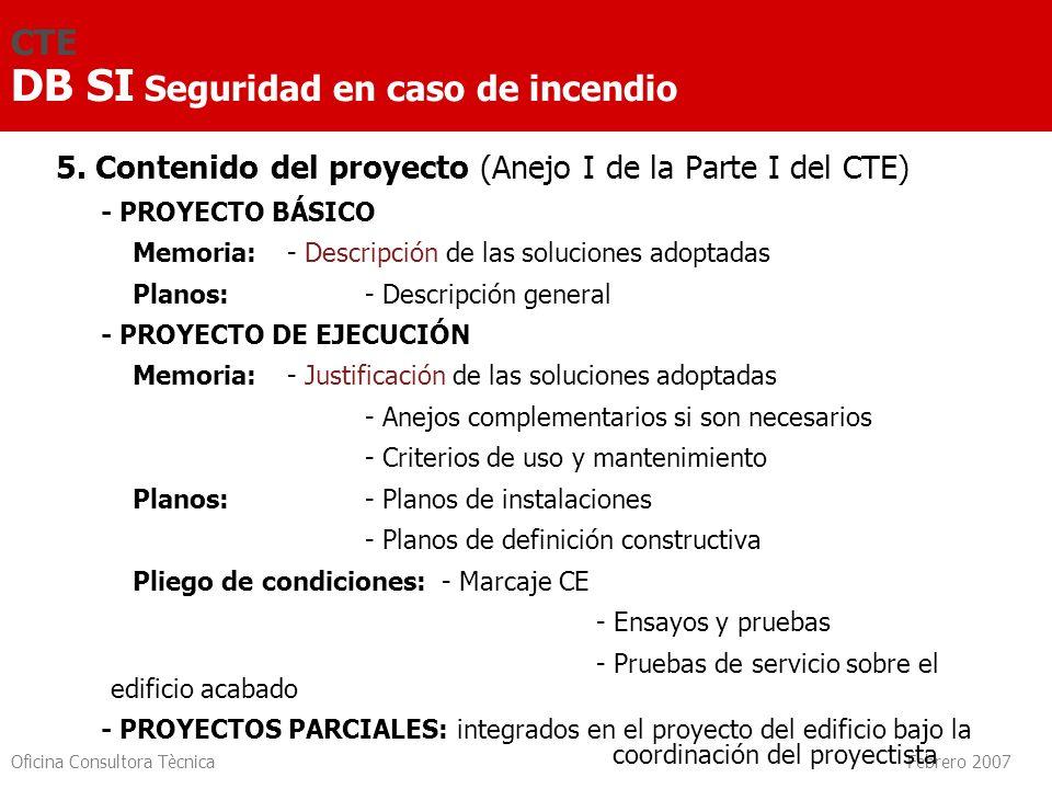 Oficina Consultora Tècnica Febrero 2007 5. Contenido del proyecto (Anejo I de la Parte I del CTE) - PROYECTO BÁSICO Memoria: - Descripción de las solu