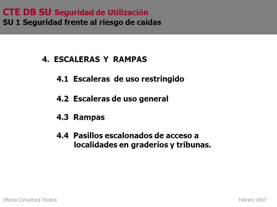 Oficina Consultora Tècnica Febrero 2007 4. ESCALERAS Y RAMPAS 4.1 Escaleras de uso restringido 4.2 Escaleras de uso general 4.3 Rampas 4.4 Pasillos es