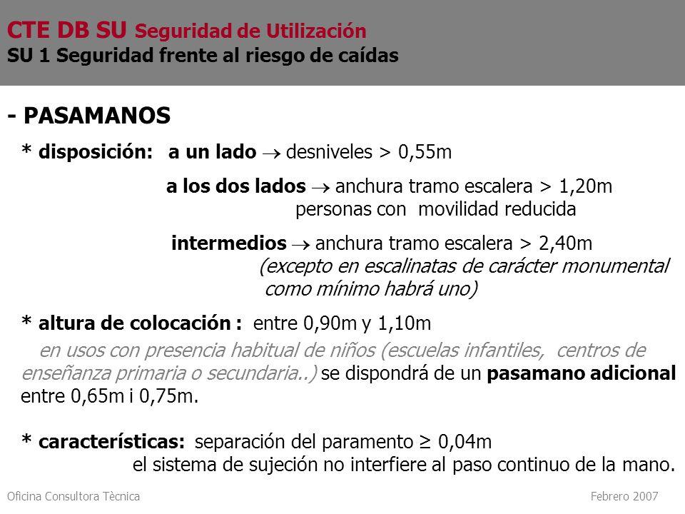 Oficina Consultora Tècnica Febrero 2007 - PASAMANOS * disposición: a un lado desniveles > 0,55m a los dos lados anchura tramo escalera > 1,20m persona