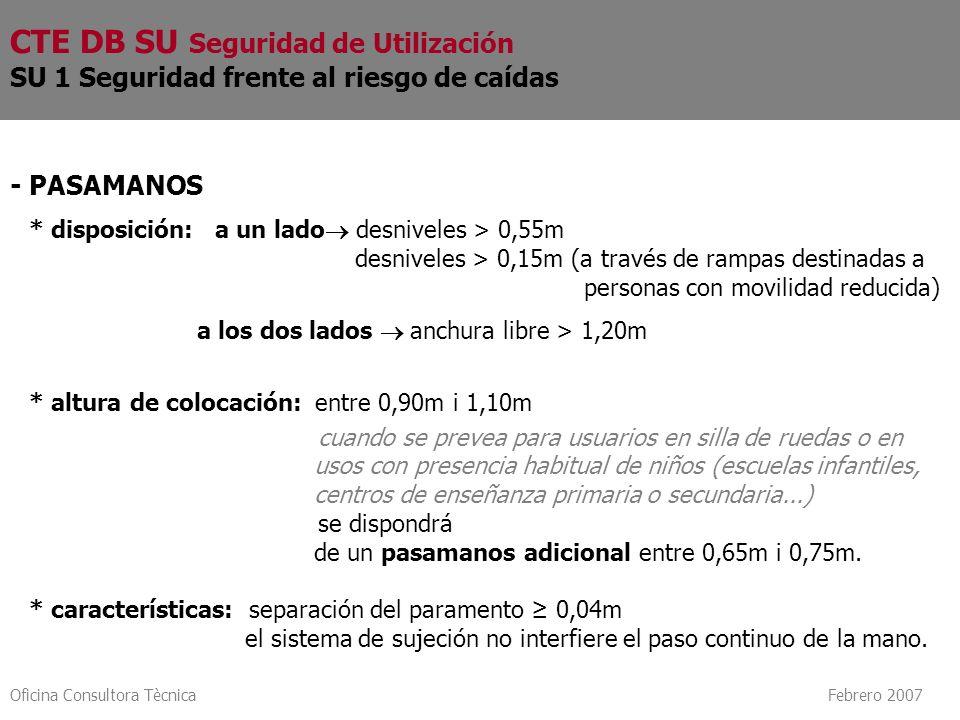 Oficina Consultora Tècnica Febrero 2007 - PASAMANOS * disposición: a un lado desniveles > 0,55m desniveles > 0,15m (a través de rampas destinadas a pe