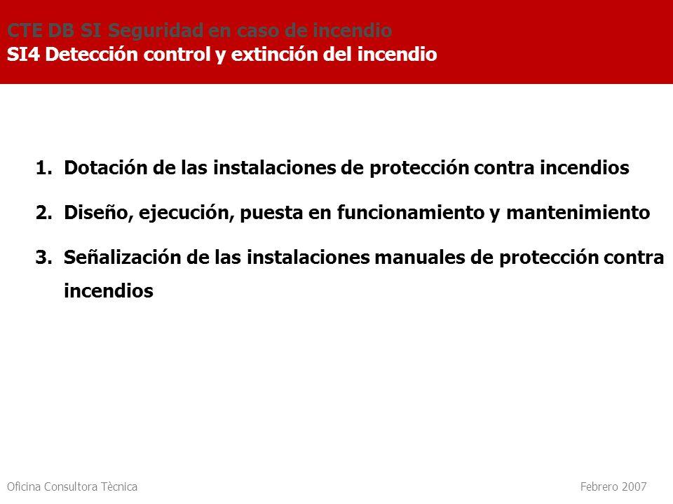 Oficina Consultora Tècnica Febrero 2007 1. Dotación de las instalaciones de protección contra incendios 2. Diseño, ejecución, puesta en funcionamiento