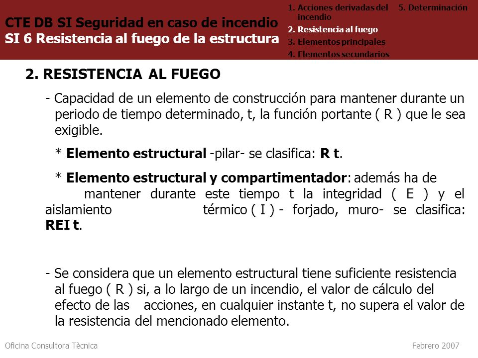 Oficina Consultora Tècnica Febrero 2007 2. RESISTENCIA AL FUEGO - Capacidad de un elemento de construcción para mantener durante un periodo de tiempo