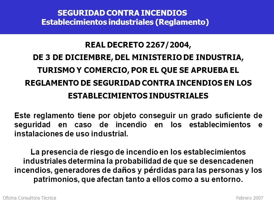 Oficina Consultora Tècnica Febrero 2007 SEGURIDAD CONTRA INCENDIOS Establecimientos industriales (Reglamento) REAL DECRETO 2267/2004, DE 3 DE DICIEMBR