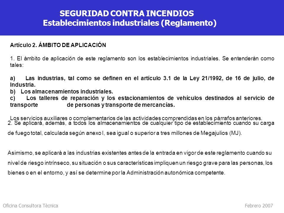 Oficina Consultora Tècnica Febrero 2007 SEGURIDAD CONTRA INCENDIOS Establecimientos industriales (Reglamento) Artículo 2. ÁMBITO DE APLICACIÓN 1. El á