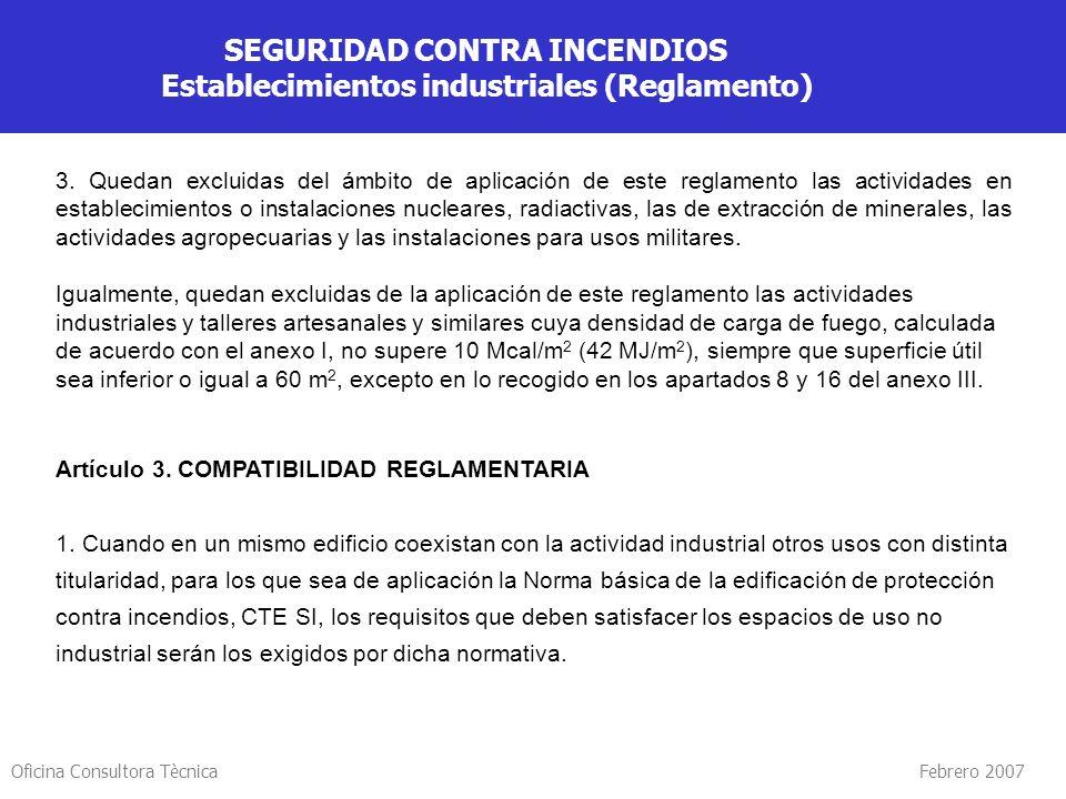 Oficina Consultora Tècnica Febrero 2007 SEGURIDAD CONTRA INCENDIOS Establecimientos industriales (Reglamento) 3. Quedan excluidas del ámbito de aplica