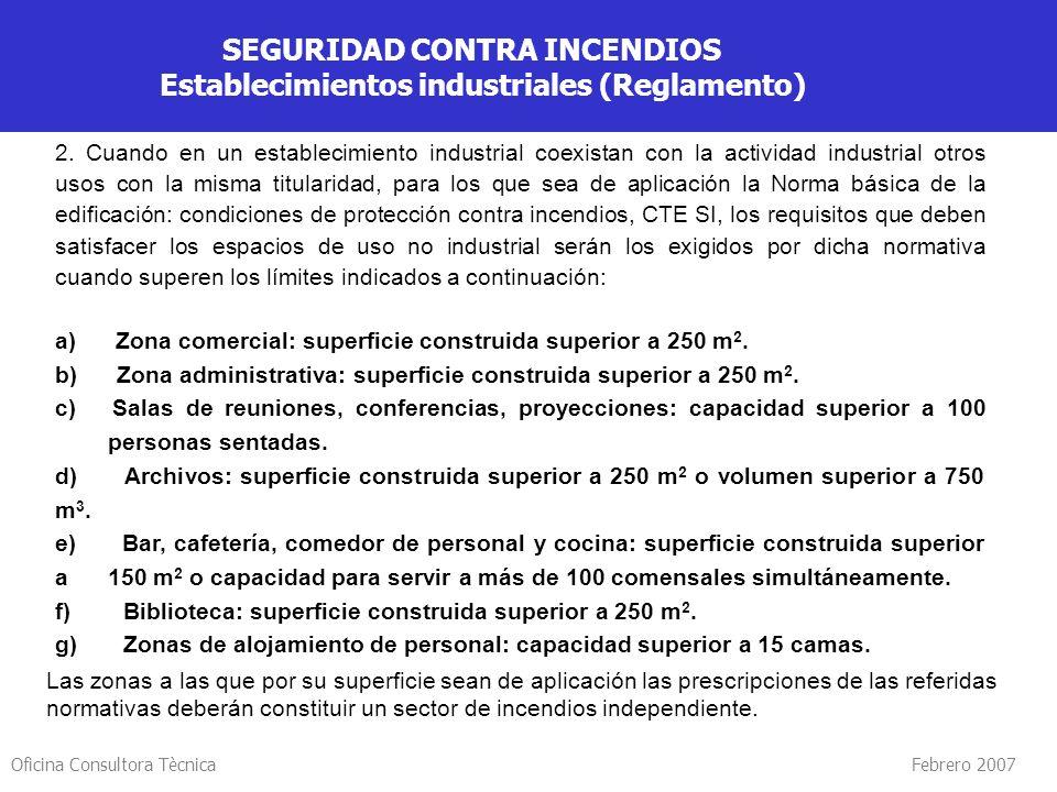Oficina Consultora Tècnica Febrero 2007 SEGURIDAD CONTRA INCENDIOS Establecimientos industriales (Reglamento) 2. Cuando en un establecimiento industri