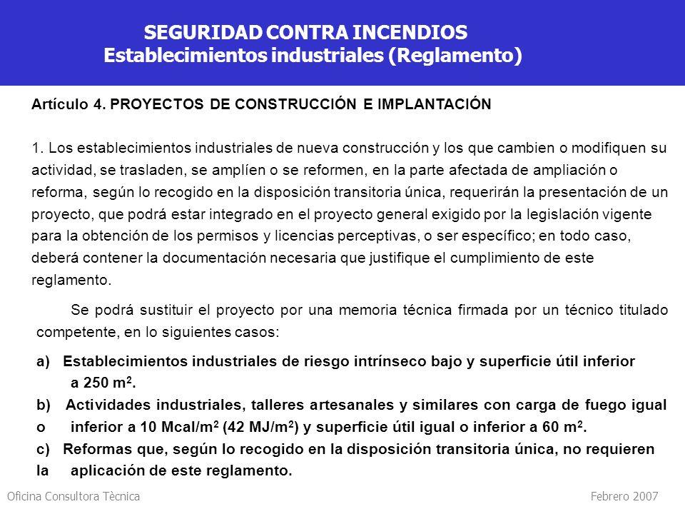 Oficina Consultora Tècnica Febrero 2007 SEGURIDAD CONTRA INCENDIOS Establecimientos industriales (Reglamento) Artículo 4. PROYECTOS DE CONSTRUCCIÓN E