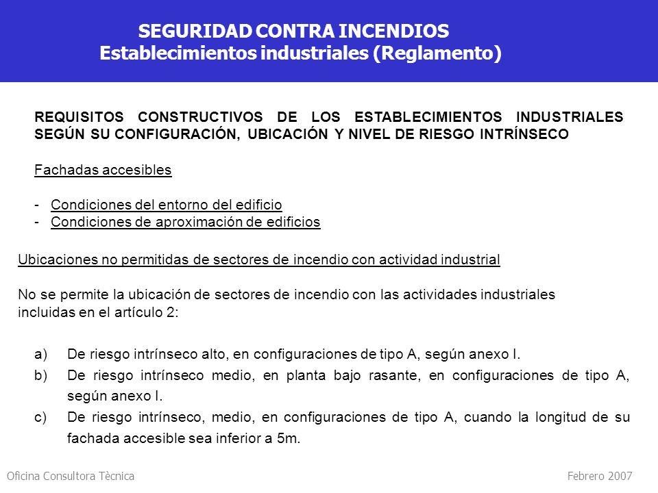 Oficina Consultora Tècnica Febrero 2007 SEGURIDAD CONTRA INCENDIOS Establecimientos industriales (Reglamento) REQUISITOS CONSTRUCTIVOS DE LOS ESTABLEC