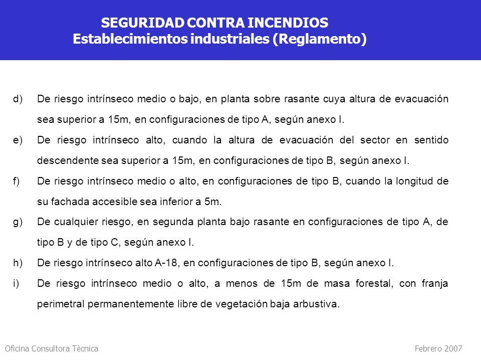 Oficina Consultora Tècnica Febrero 2007 SEGURIDAD CONTRA INCENDIOS Establecimientos industriales (Reglamento) d)De riesgo intrínseco medio o bajo, en
