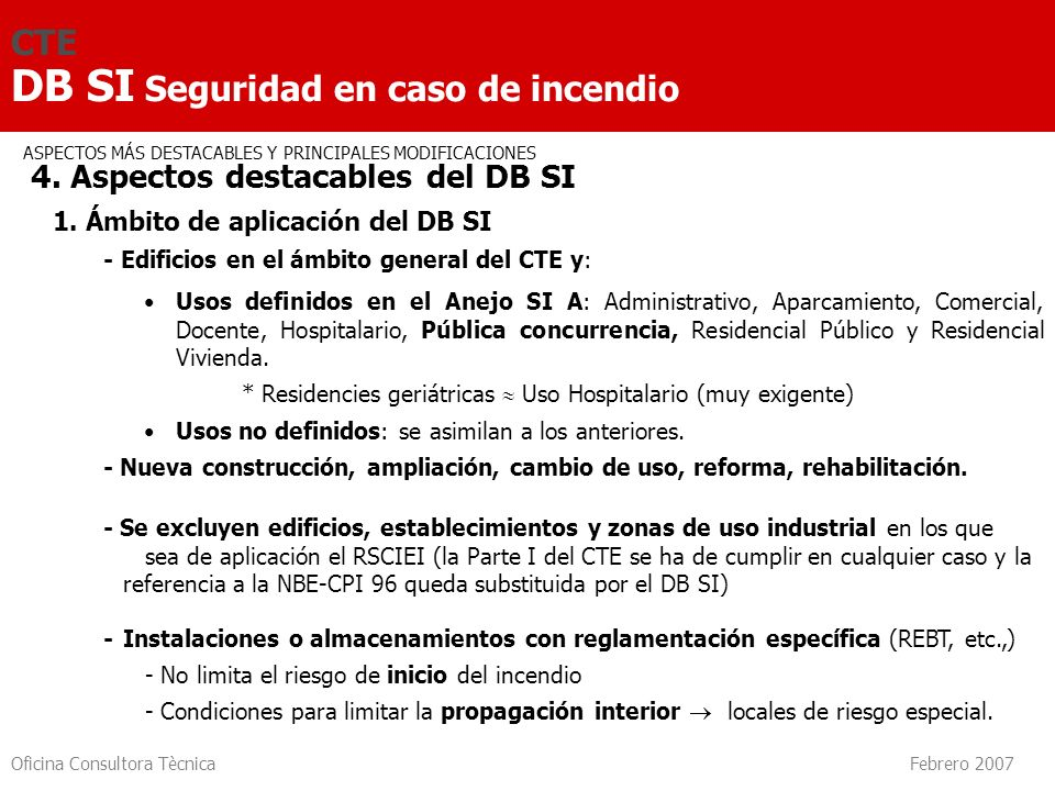 Oficina Consultora Tècnica Febrero 2007 CTE DB SI Seguridad en caso de incendio SI 3 Evacuación de ocupantes Número y longitud Dimensionado Señalización Control de humo Restricciones Cálculo de ocupación Elementos evacuación Compatibilidad