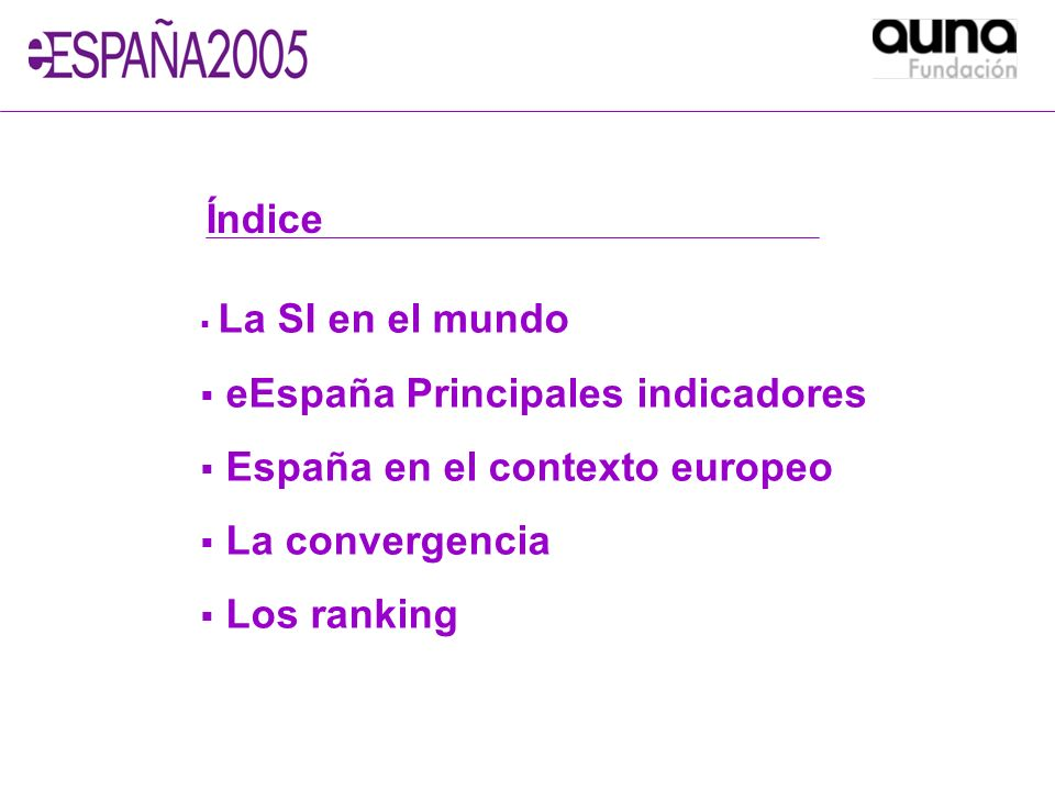 La SI en el mundo eEspaña Principales indicadores España en el contexto europeo La convergencia Los ranking Índice
