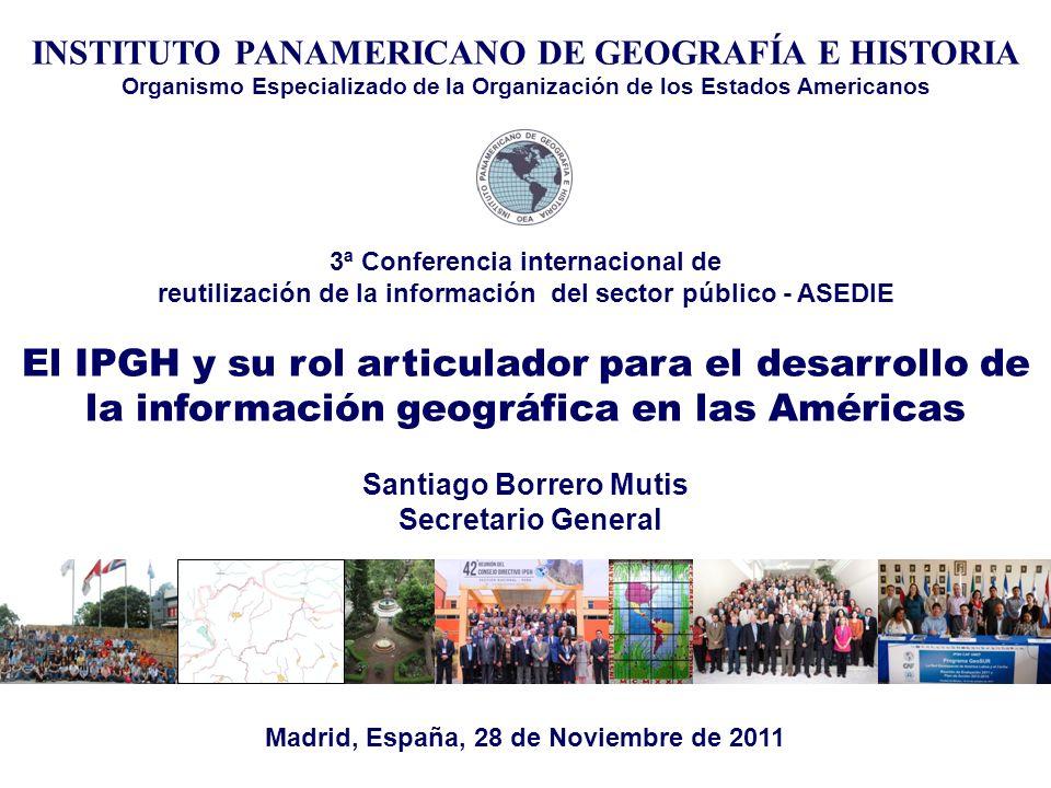 3ª Conferencia internacional de reutilización de la información del sector público - ASEDIE El IPGH y su rol articulador para el desarrollo de la info