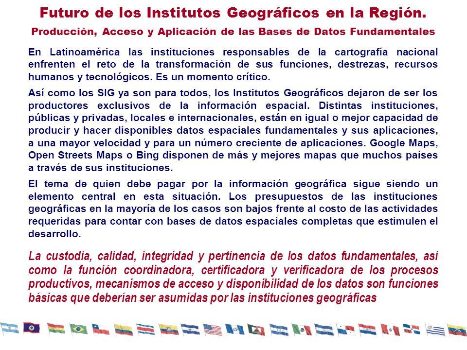 Futuro de los Institutos Geográficos en la Región. Producción, Acceso y Aplicación de las Bases de Datos Fundamentales En Latinoamérica las institucio