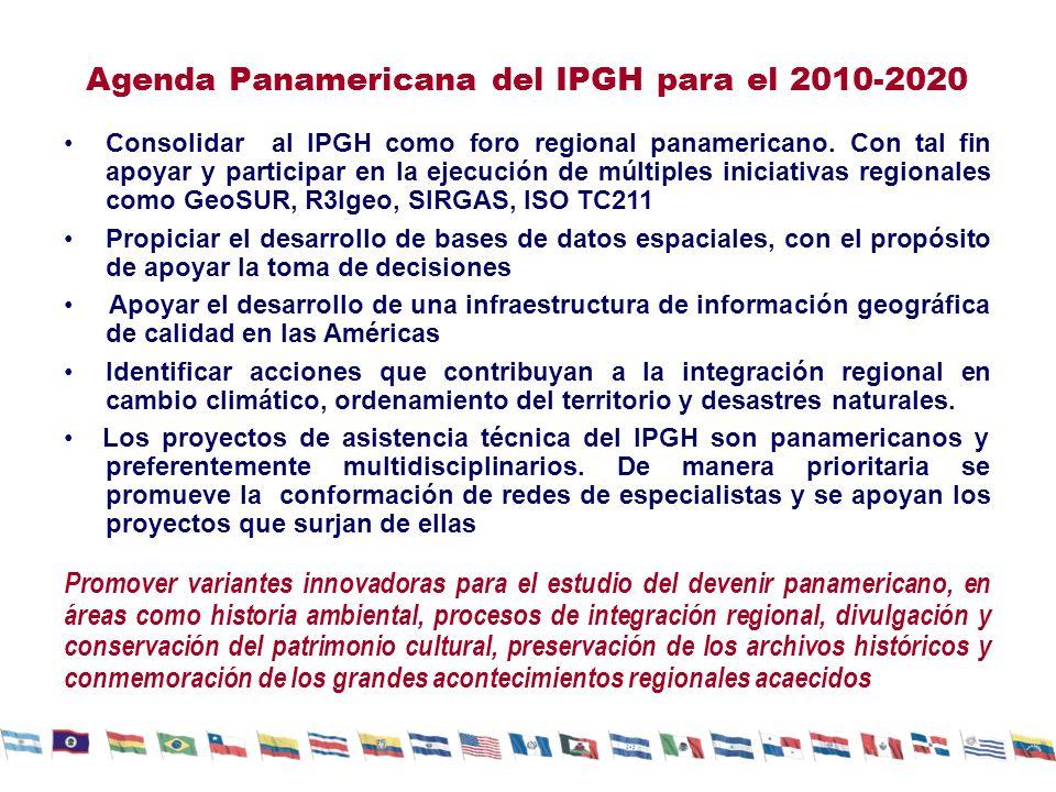 Agenda Panamericana del IPGH para el 2010-2020 Consolidar al IPGH como foro regional panamericano. Con tal fin apoyar y participar en la ejecución de
