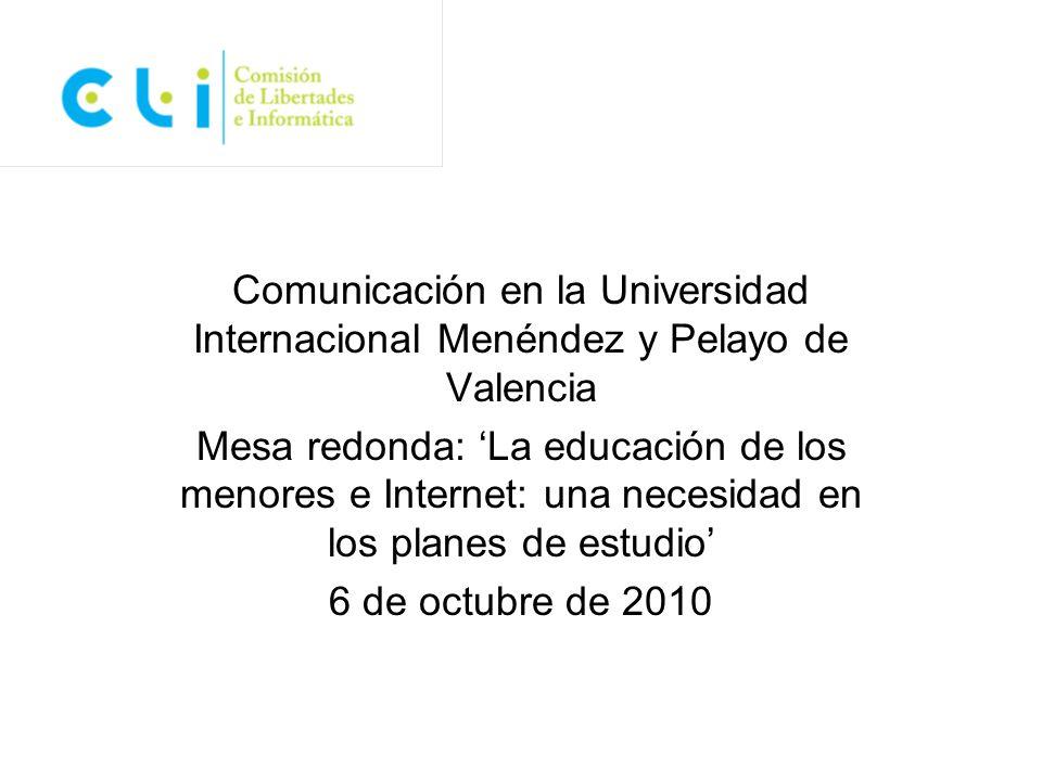 Comunicación en la Universidad Internacional Menéndez y Pelayo de Valencia Mesa redonda: La educación de los menores e Internet: una necesidad en los