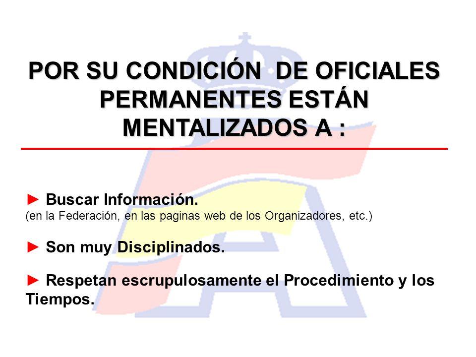 POR SU CONDICIÓN DE OFICIALES PERMANENTES ESTÁN MENTALIZADOS A : Buscar Información. (en la Federación, en las paginas web de los Organizadores, etc.)
