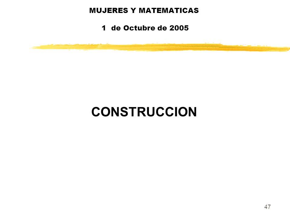47 MUJERES Y MATEMATICAS 1 de Octubre de 2005 CONSTRUCCION