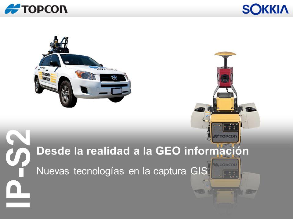 IP-S2 Desde la realidad a la GEO información Nuevas tecnologías en la captura GIS