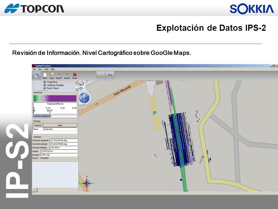 IP-S2 Revisión de Información. Nivel Cartográfico sobre GooGle Maps. Explotación de Datos IPS-2