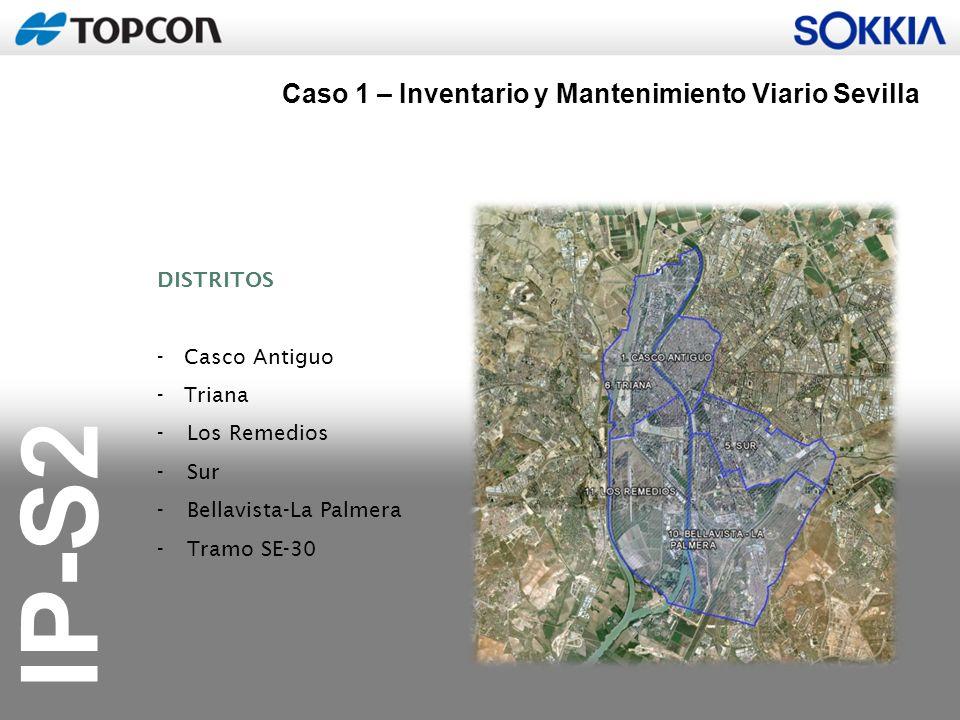 IP-S2 DISTRITOS - Casco Antiguo - Triana -Los Remedios -Sur -Bellavista-La Palmera -Tramo SE-30 Caso 1 – Inventario y Mantenimiento Viario Sevilla