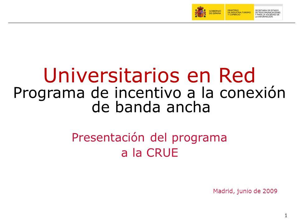 1 Madrid, junio de 2009 Universitarios en Red Programa de incentivo a la conexión de banda ancha Presentación del programa a la CRUE