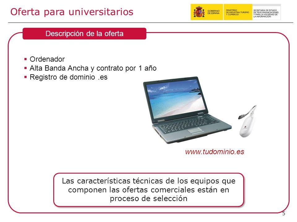 5 Oferta para universitarios Ordenador Alta Banda Ancha y contrato por 1 año Registro de dominio.es Las características técnicas de los equipos que co