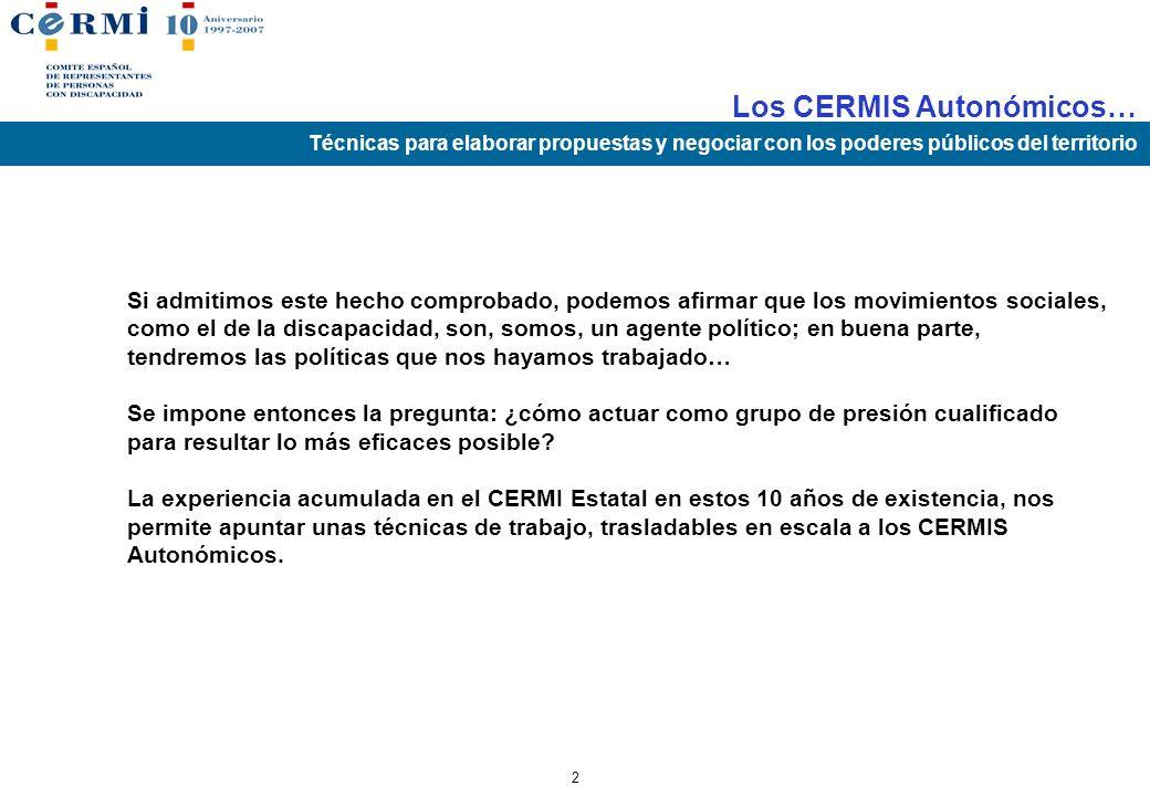 Los CERMIS Autonómicos… Técnicas para elaborar propuestas y negociar con los poderes públicos del territorio 1 Una comprobación: la intensidad y alcan