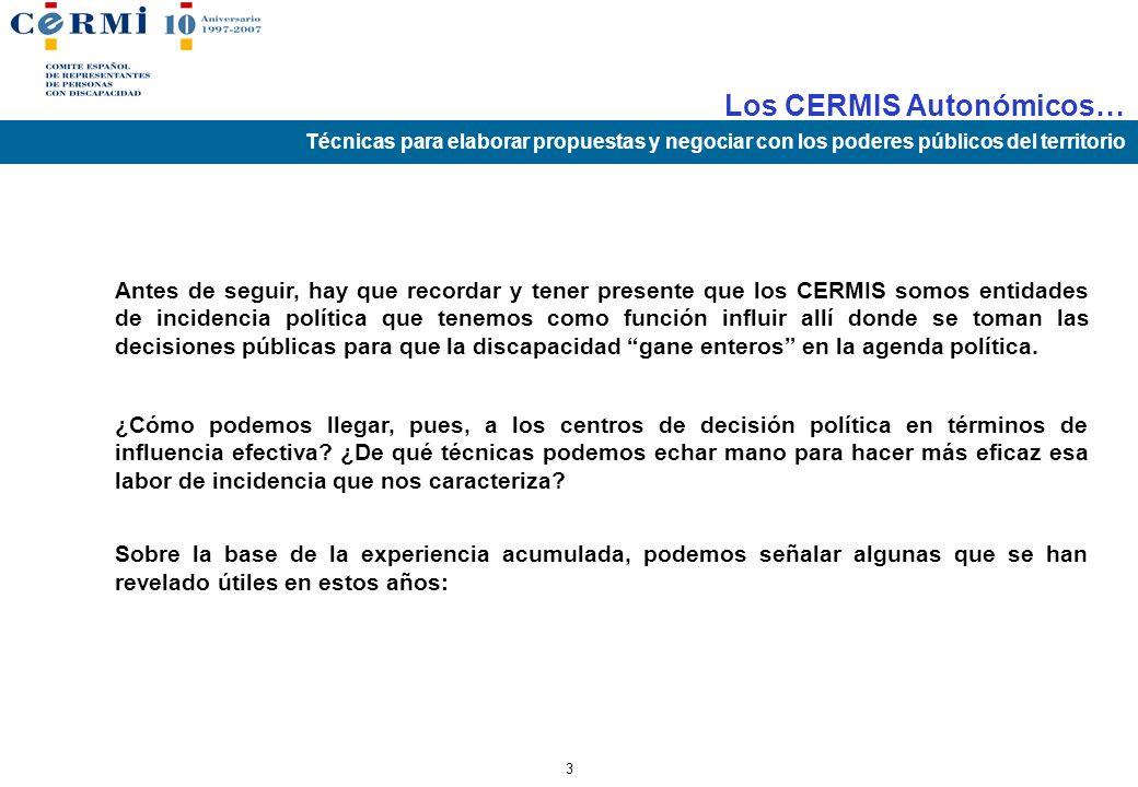 Los CERMIS Autonómicos… Técnicas para elaborar propuestas y negociar con los poderes públicos del territorio 2 Si admitimos este hecho comprobado, pod