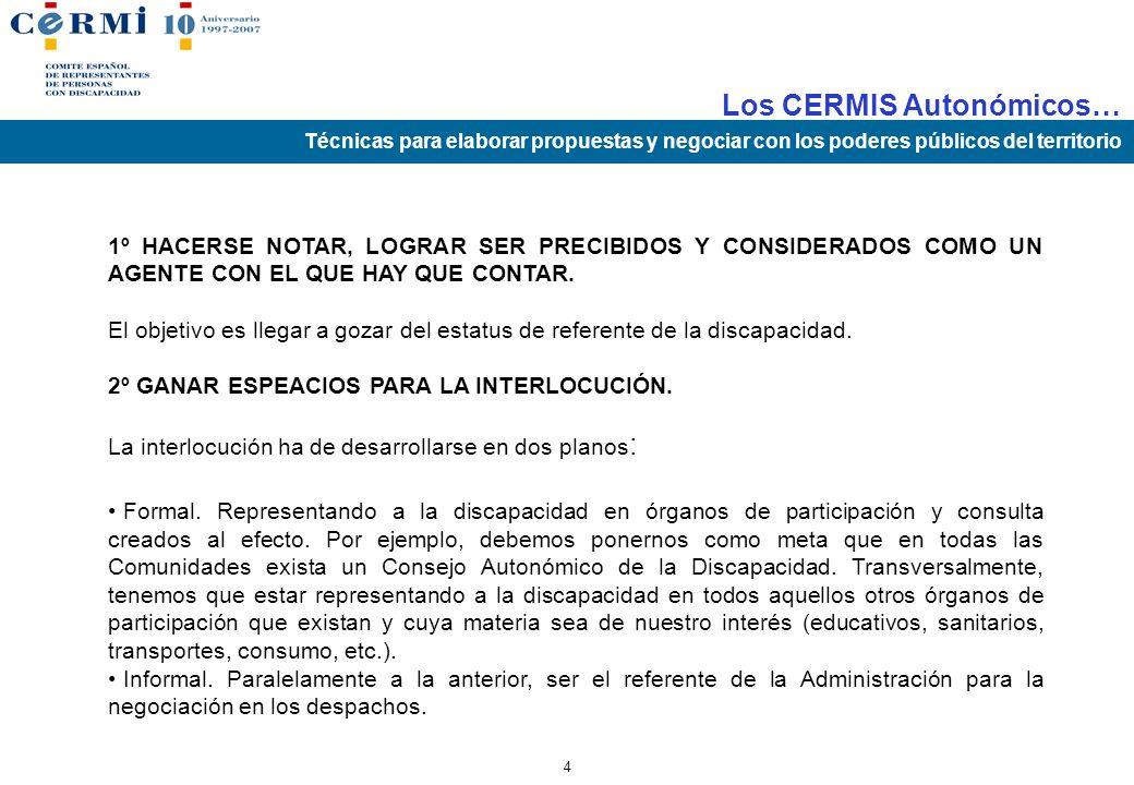 Los CERMIS Autonómicos… Técnicas para elaborar propuestas y negociar con los poderes públicos del territorio 3 Antes de seguir, hay que recordar y ten