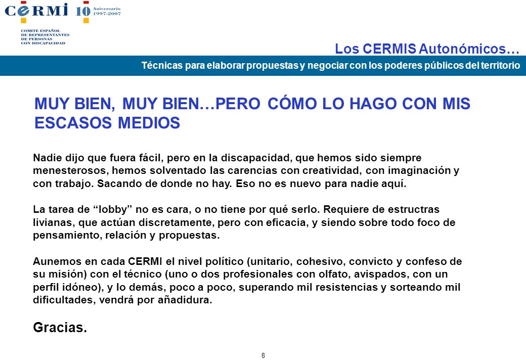 Los CERMIS Autonómicos… Técnicas para elaborar propuestas y negociar con los poderes públicos del territorio 7 Al margen de esos centros de decisión,