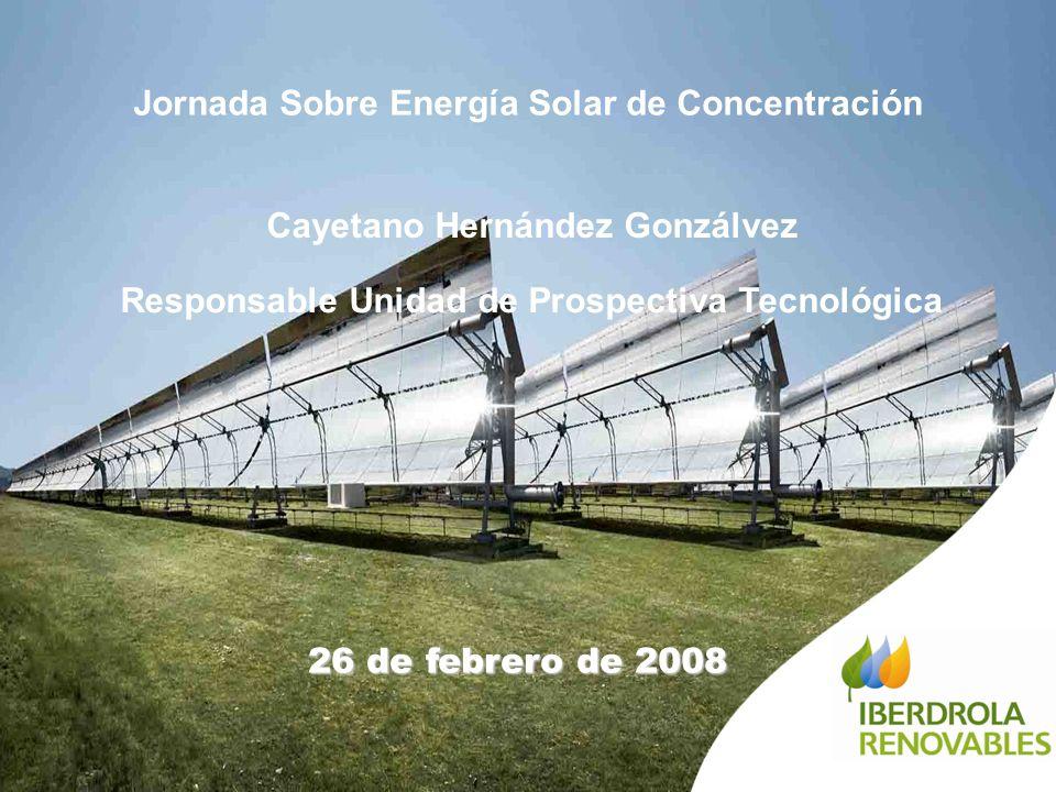 26 de febrero de 2008 Cayetano Hernández Gonzálvez Responsable Unidad de Prospectiva Tecnológica Jornada Sobre Energía Solar de Concentración