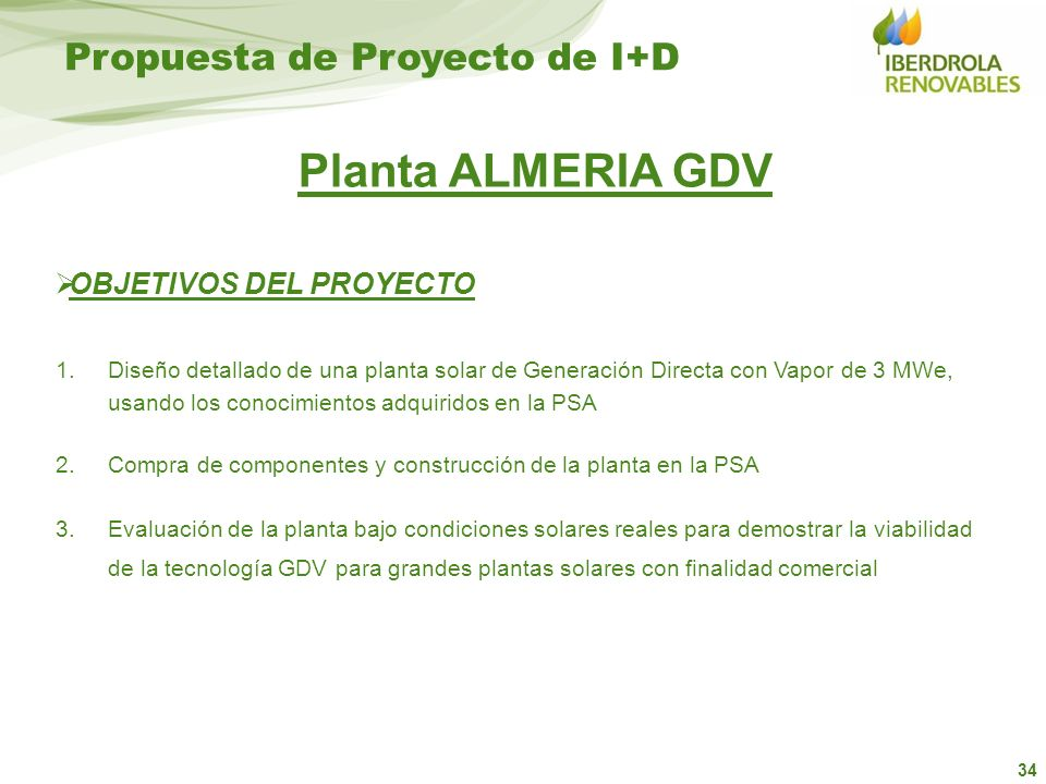 34 Propuesta de Proyecto de I+D Planta ALMERIA GDV 1.Diseño detallado de una planta solar de Generación Directa con Vapor de 3 MWe, usando los conocim
