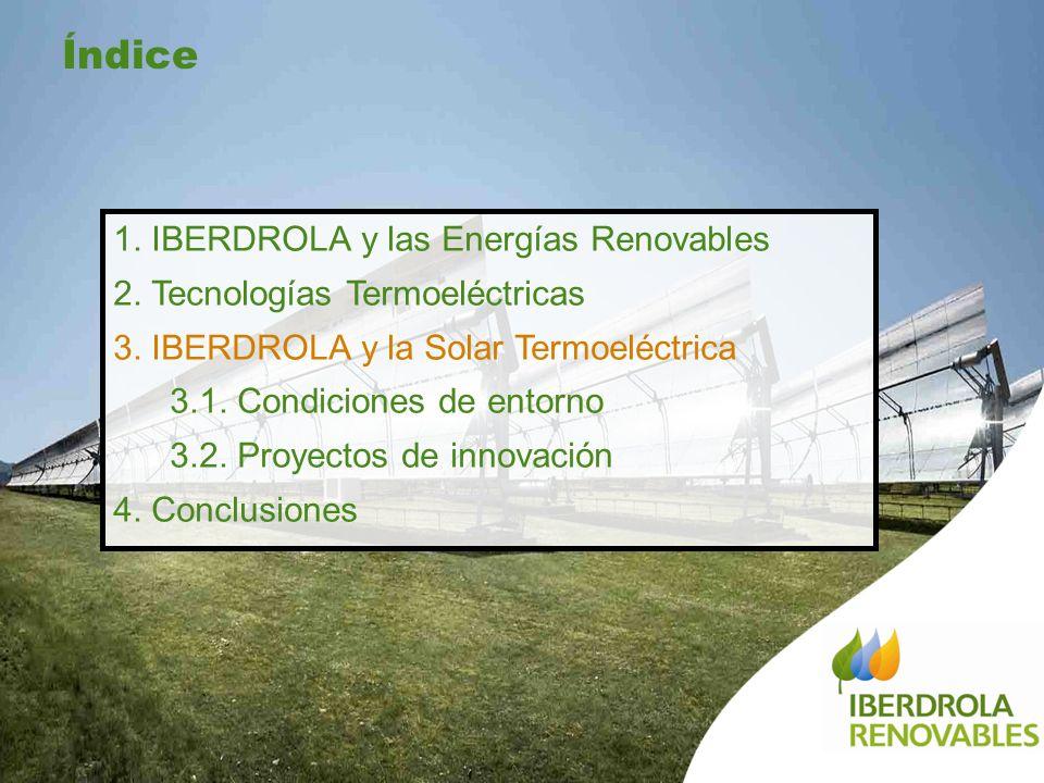 1. IBERDROLA y las Energías Renovables 2. Tecnologías Termoeléctricas 3. IBERDROLA y la Solar Termoeléctrica 3.1. Condiciones de entorno 3.2. Proyecto