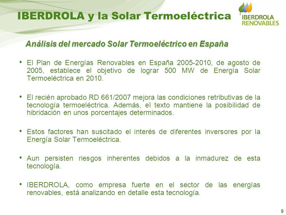 9 IBERDROLA y la Solar Termoeléctrica El Plan de Energías Renovables en España 2005-2010, de agosto de 2005, establece el objetivo de lograr 500 MW de