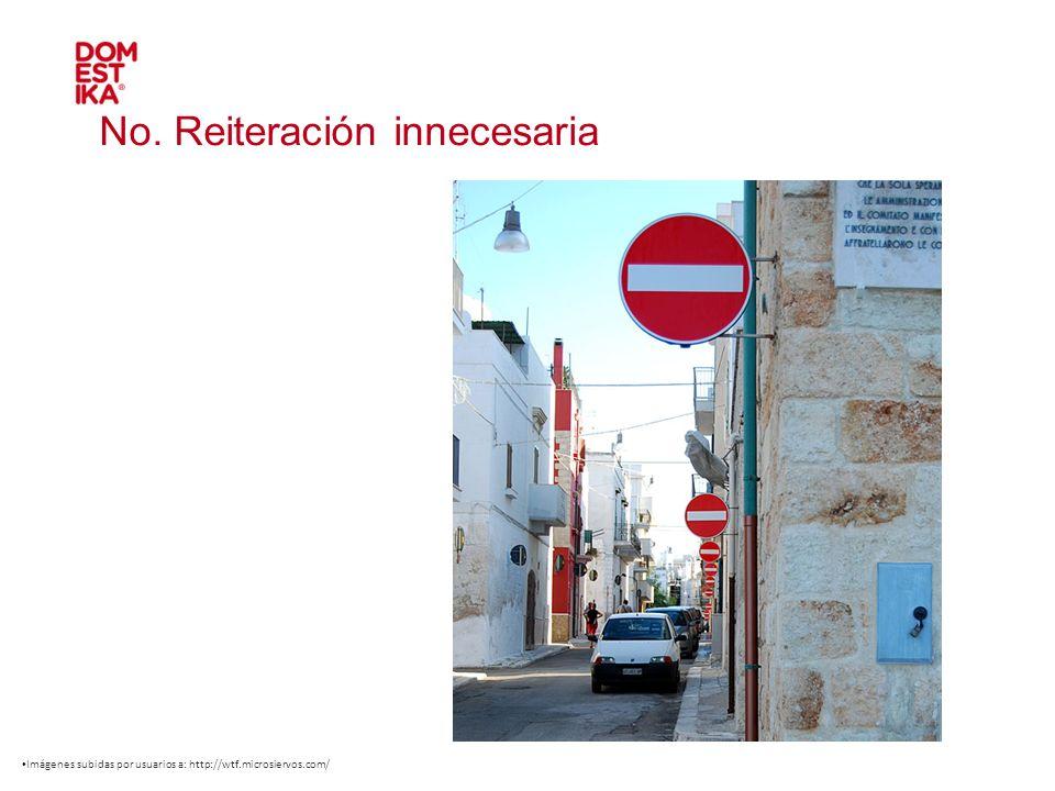 No. Reiteración innecesaria Imágenes subidas por usuarios a: http://wtf.microsiervos.com/