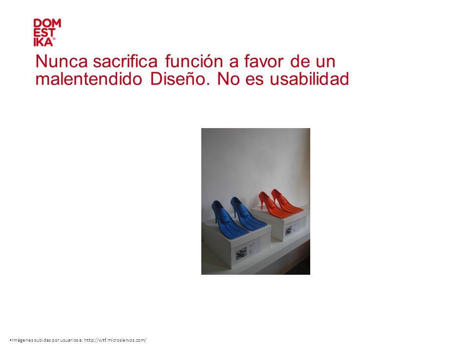 Nunca sacrifica función a favor de un malentendido Diseño. No es usabilidad Imágenes subidas por usuarios a: http://wtf.microsiervos.com/
