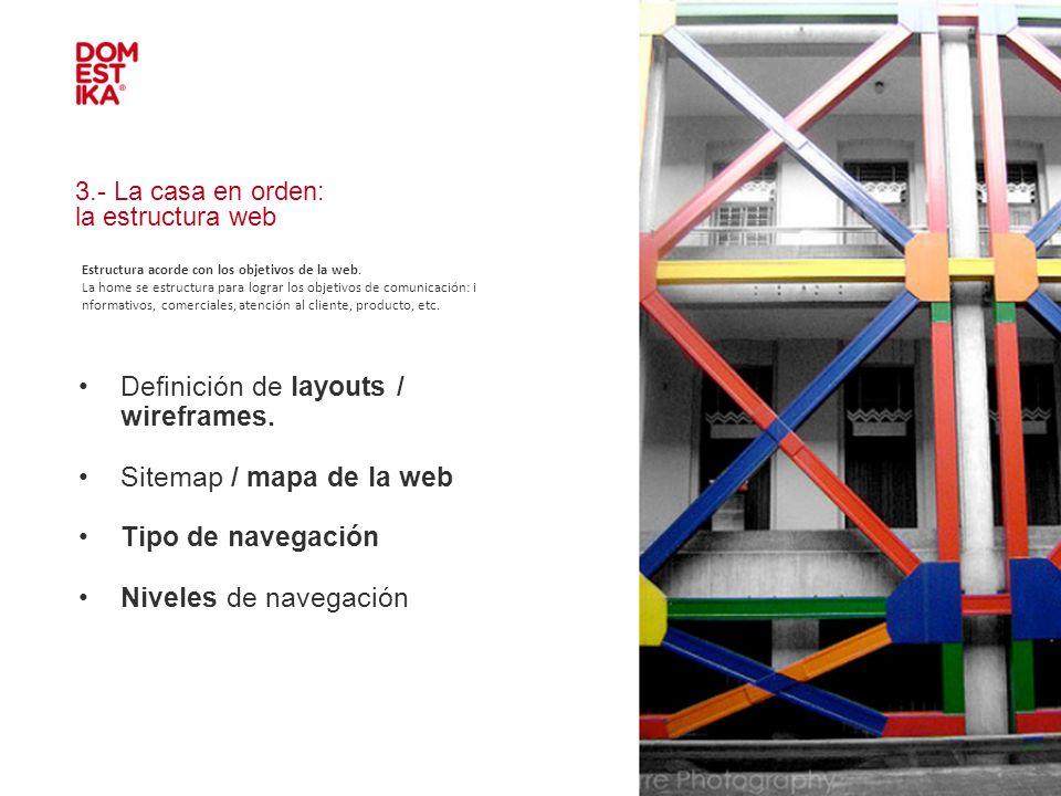 IMAGEN 3.- La casa en orden: la estructura web Definición de layouts / wireframes. Sitemap / mapa de la web Tipo de navegación Niveles de navegación E