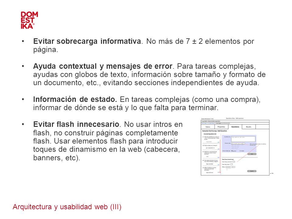 Arquitectura y usabilidad web (III) Evitar sobrecarga informativa. No más de 7 ± 2 elementos por página. Ayuda contextual y mensajes de error. Para ta