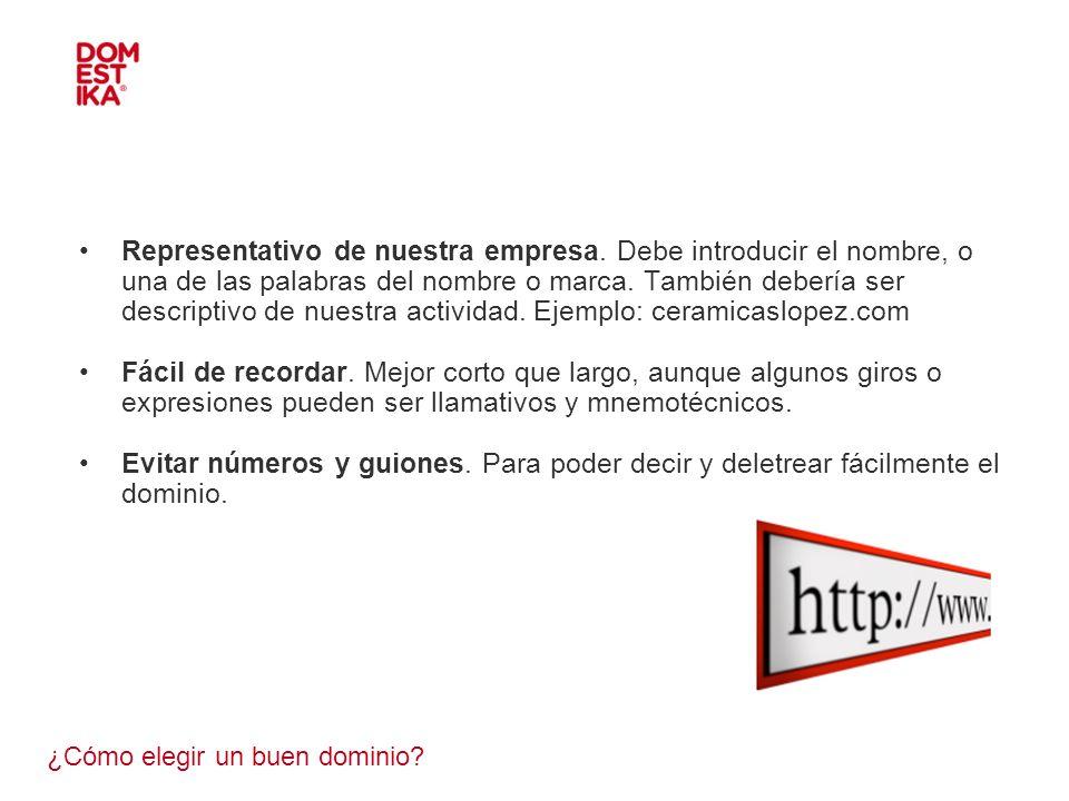 ¿Cómo elegir un buen dominio? Representativo de nuestra empresa. Debe introducir el nombre, o una de las palabras del nombre o marca. También debería