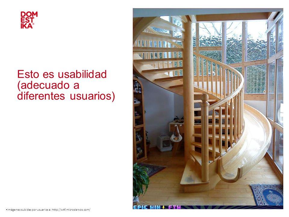 Esto es usabilidad (adecuado a diferentes usuarios) Imágenes subidas por usuarios a: http://wtf.microsiervos.com/
